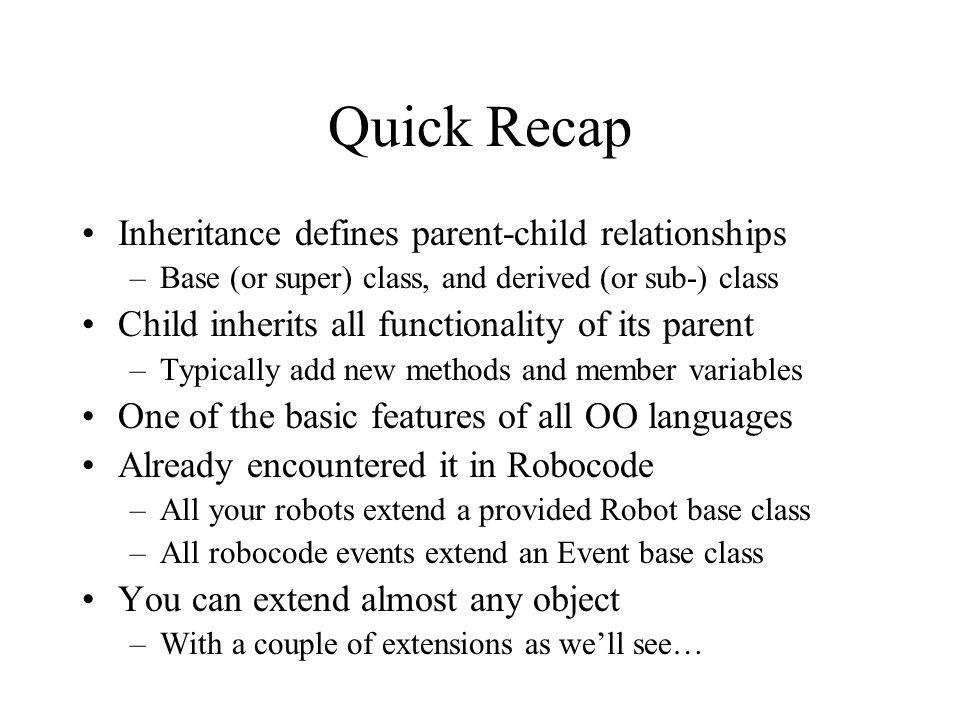 Quick Recap Inheritance defines parent-child relationships
