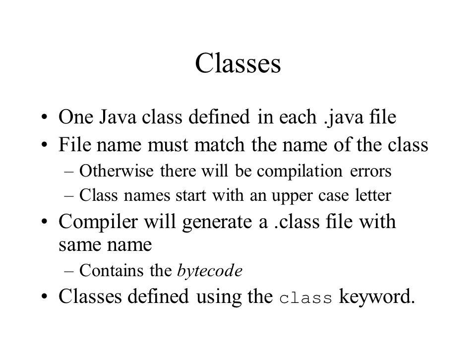 Classes One Java class defined in each .java file