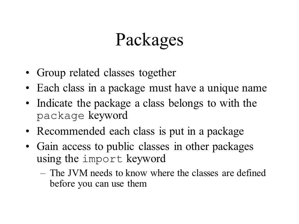 Packages Group related classes together