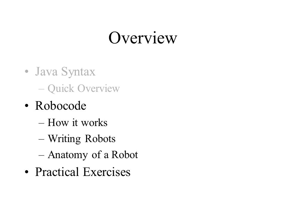 Overview Java Syntax Robocode Practical Exercises Quick Overview
