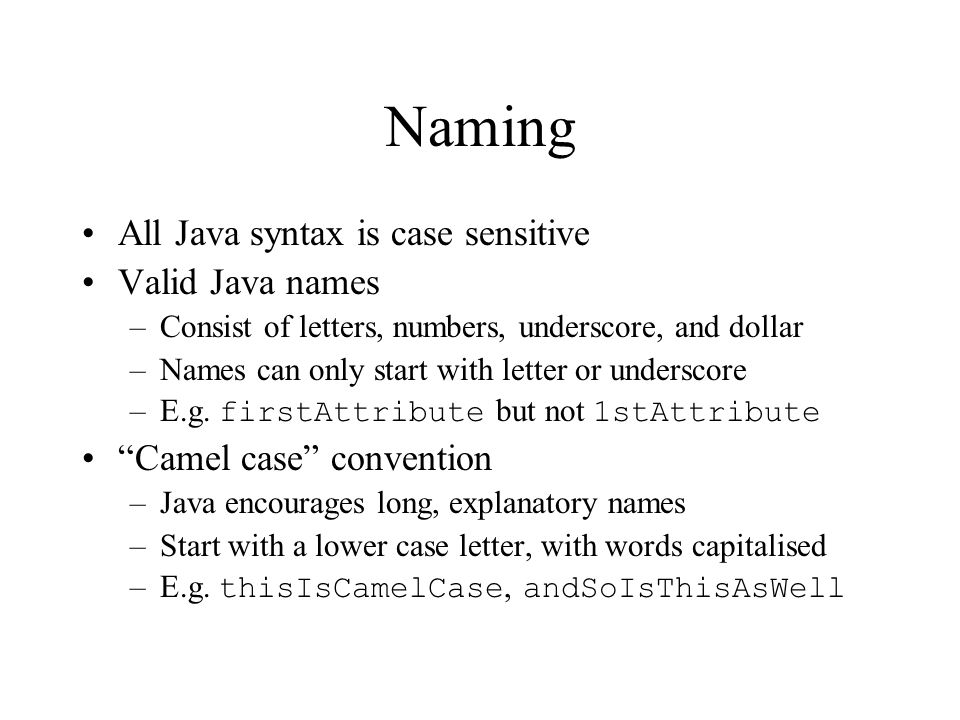 Naming All Java syntax is case sensitive Valid Java names