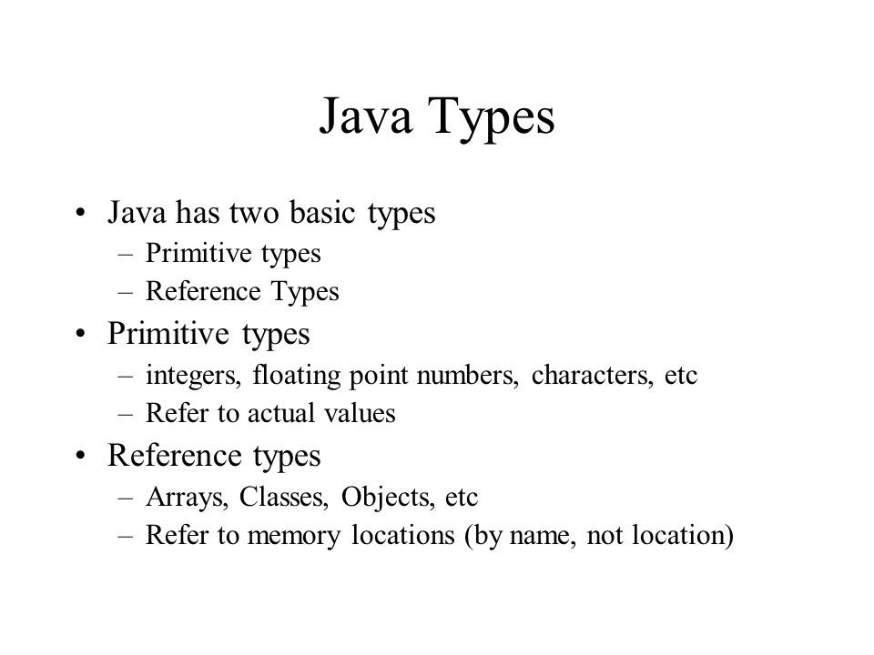 Java Types Java has two basic types Reference types Primitive types