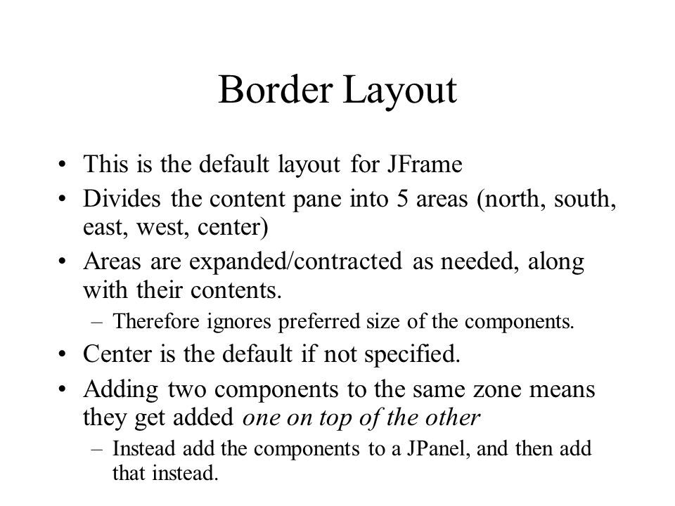 Border Layout This is the default layout for JFrame