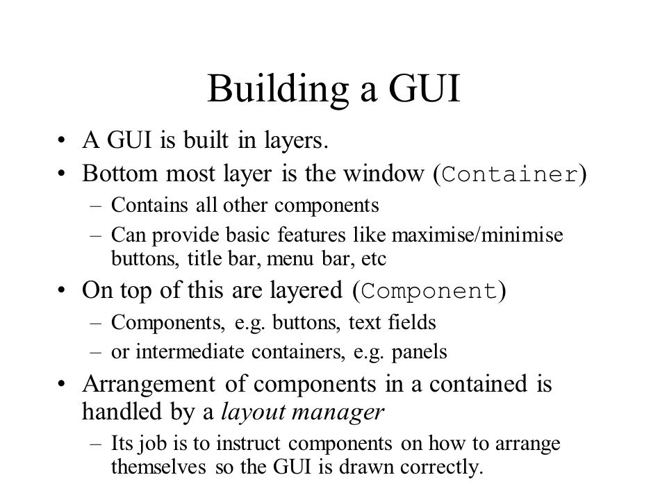 Building a GUI A GUI is built in layers.