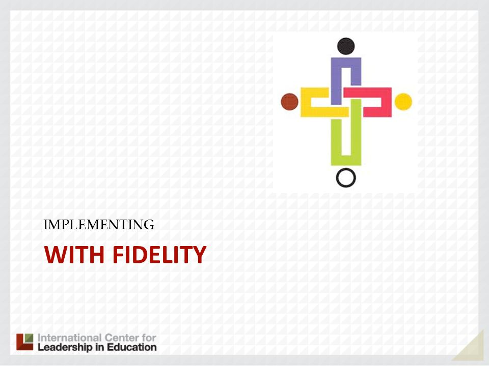 IMPLEMENTING WITH FIDELITY
