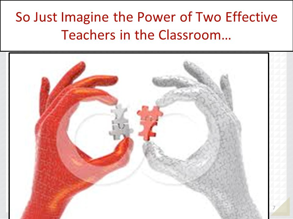 So Just Imagine the Power of Two Effective Teachers in the Classroom…