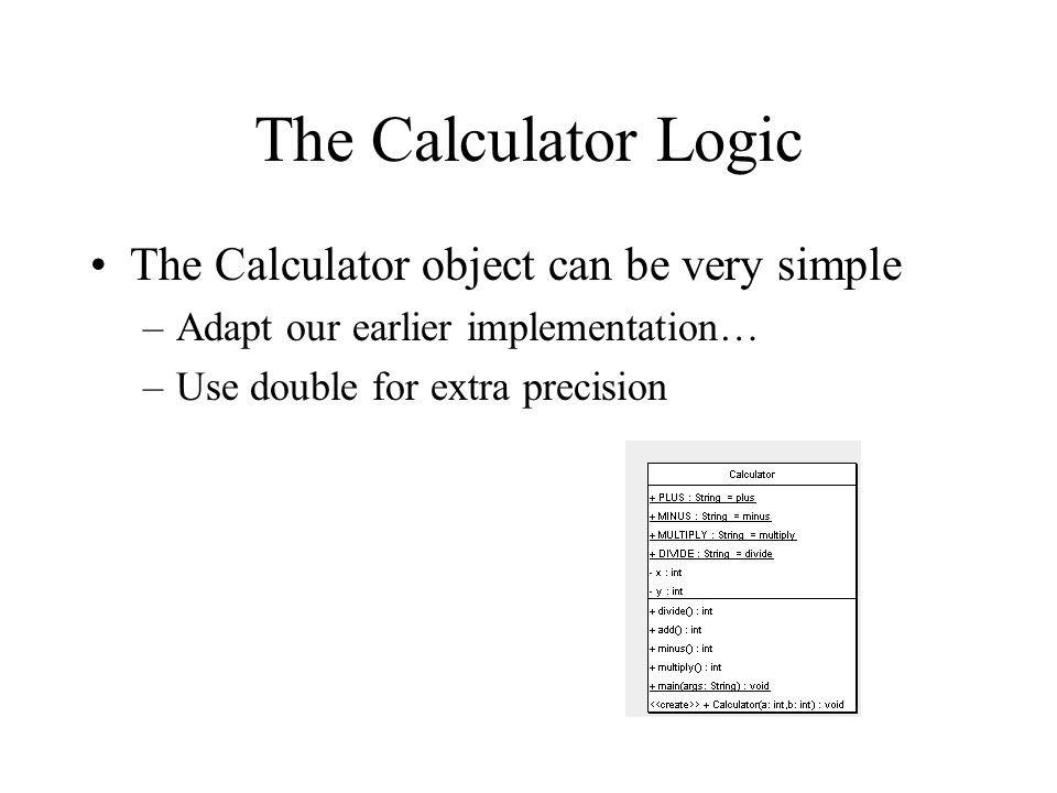 The Calculator Logic The Calculator object can be very simple