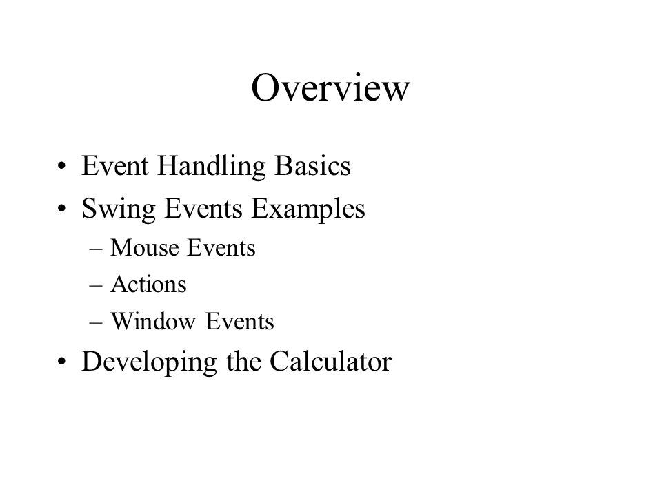 Overview Event Handling Basics Swing Events Examples