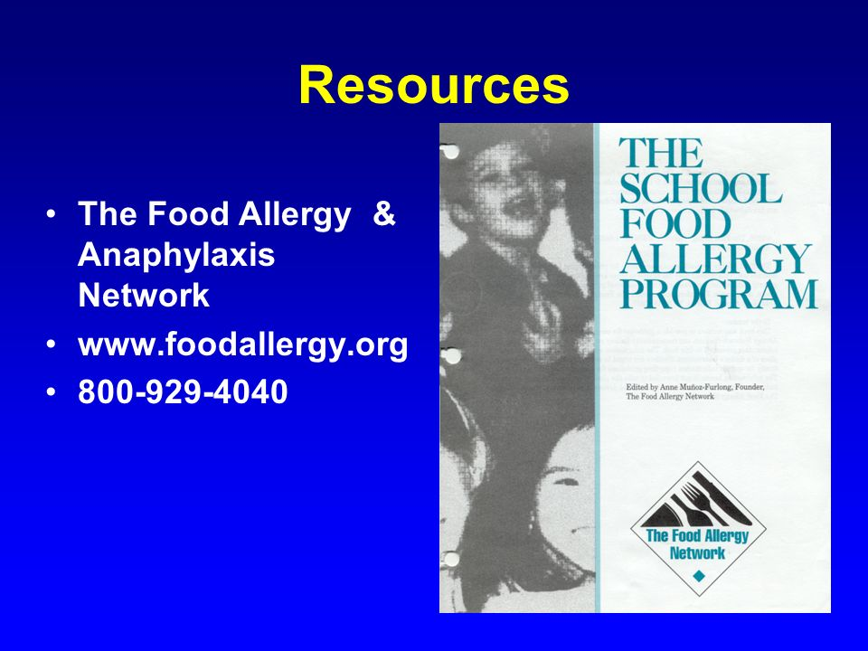 Resources The Food Allergy & Anaphylaxis Network www.foodallergy.org