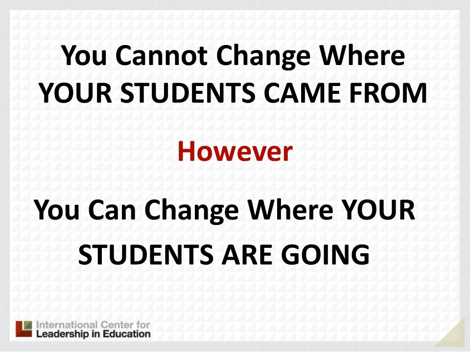 You Cannot Change Where YOUR STUDENTS CAME FROM