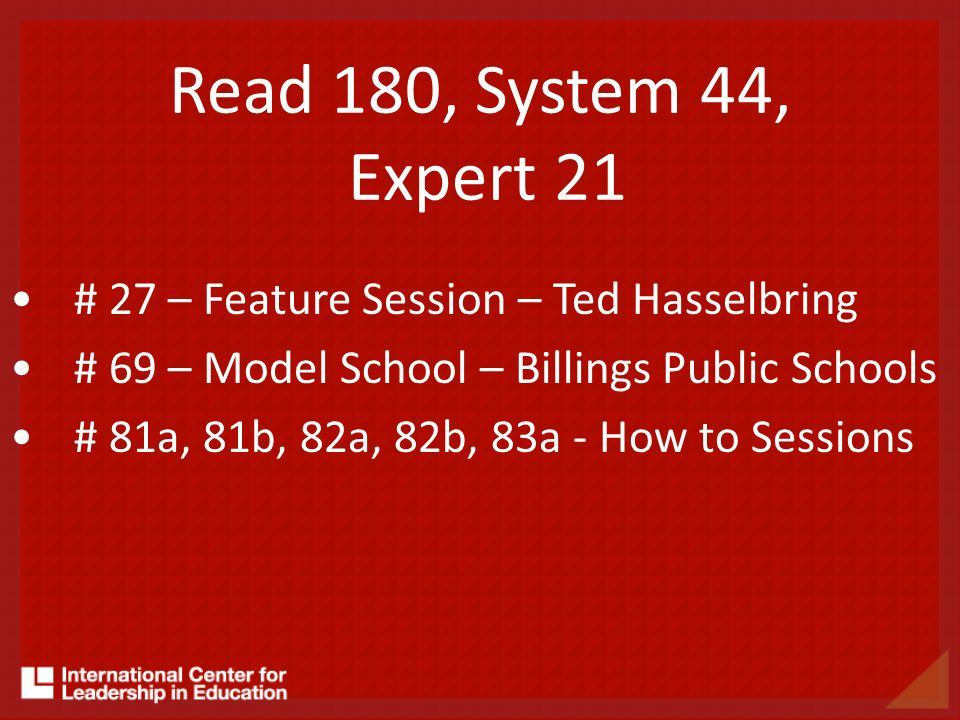 Read 180, System 44, Expert 21 # 27 – Feature Session – Ted Hasselbring. # 69 – Model School – Billings Public Schools.