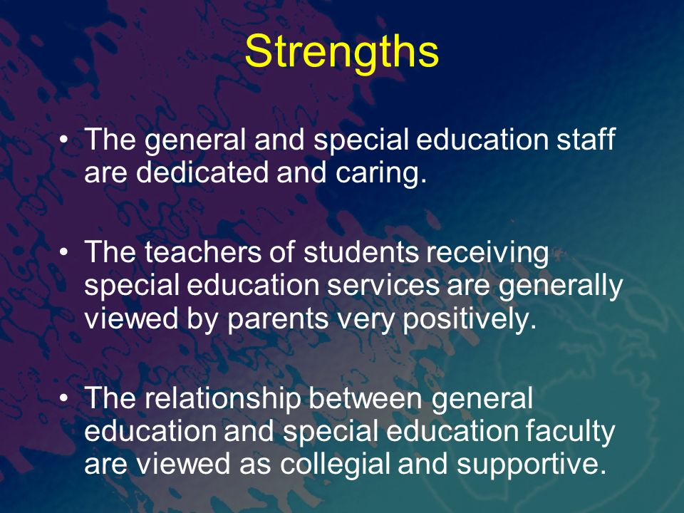 Strengths The general and special education staff are dedicated and caring.