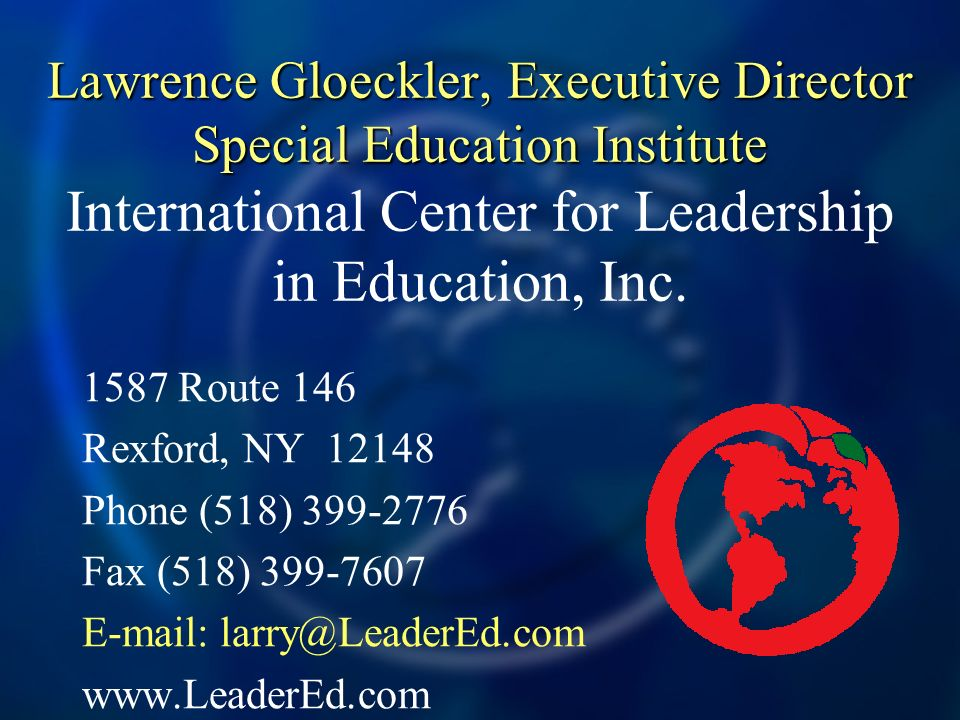 Lawrence Gloeckler, Executive Director Special Education Institute International Center for Leadership in Education, Inc.