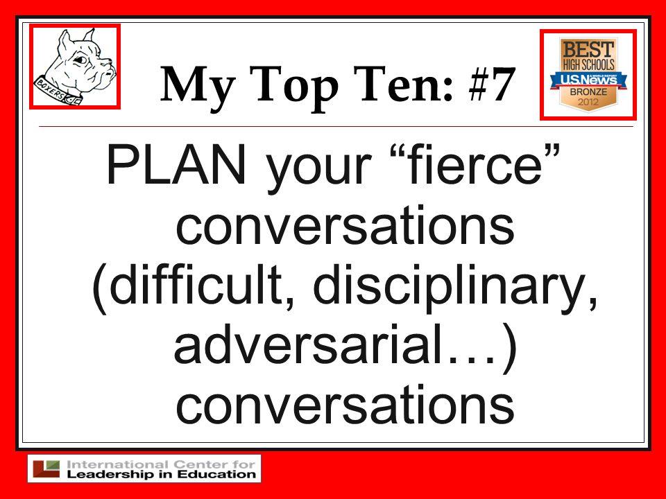 My Top Ten: #7PLAN your fierce conversations (difficult, disciplinary, adversarial…) conversations.