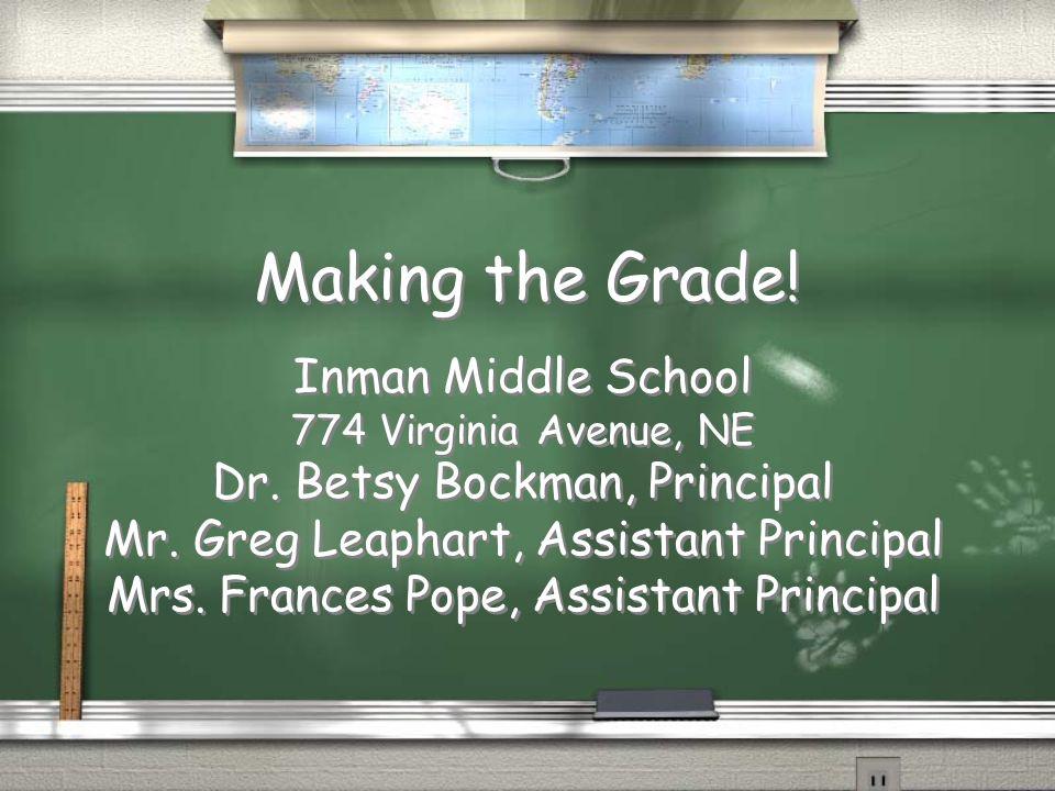 Making the Grade! Inman Middle School Dr. Betsy Bockman, Principal
