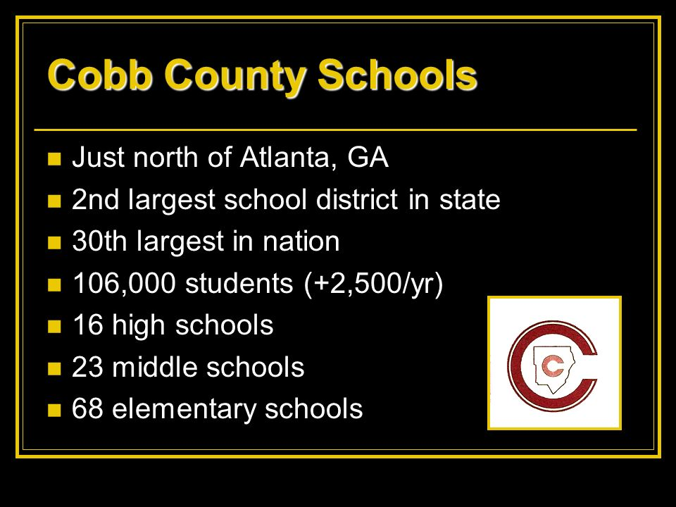 Cobb County Schools Just north of Atlanta, GA