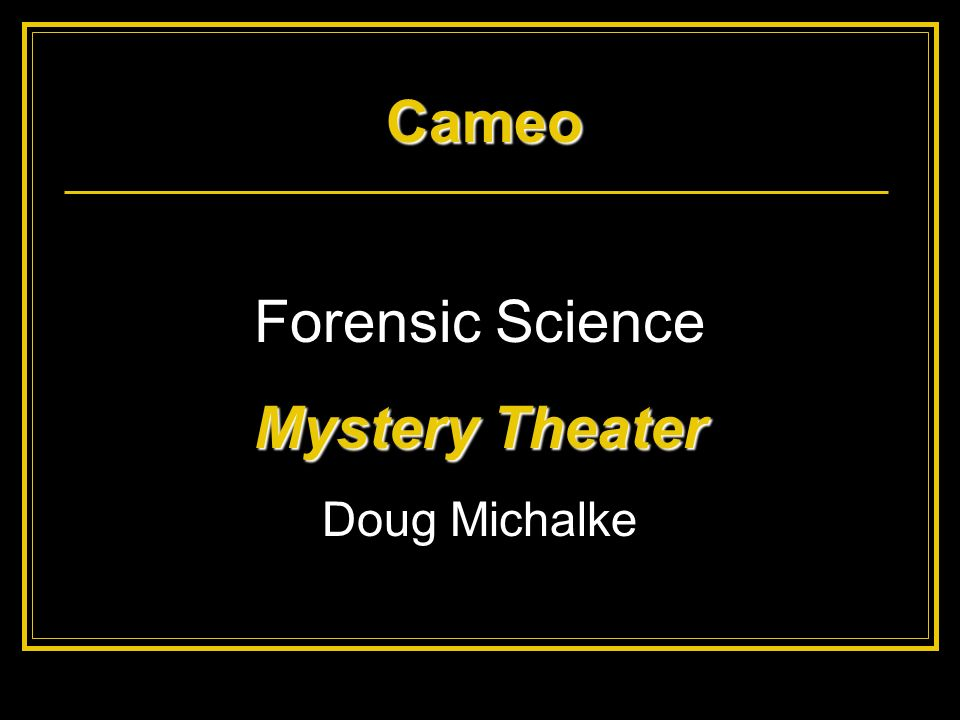 Cameo Forensic Science Mystery Theater Doug Michalke