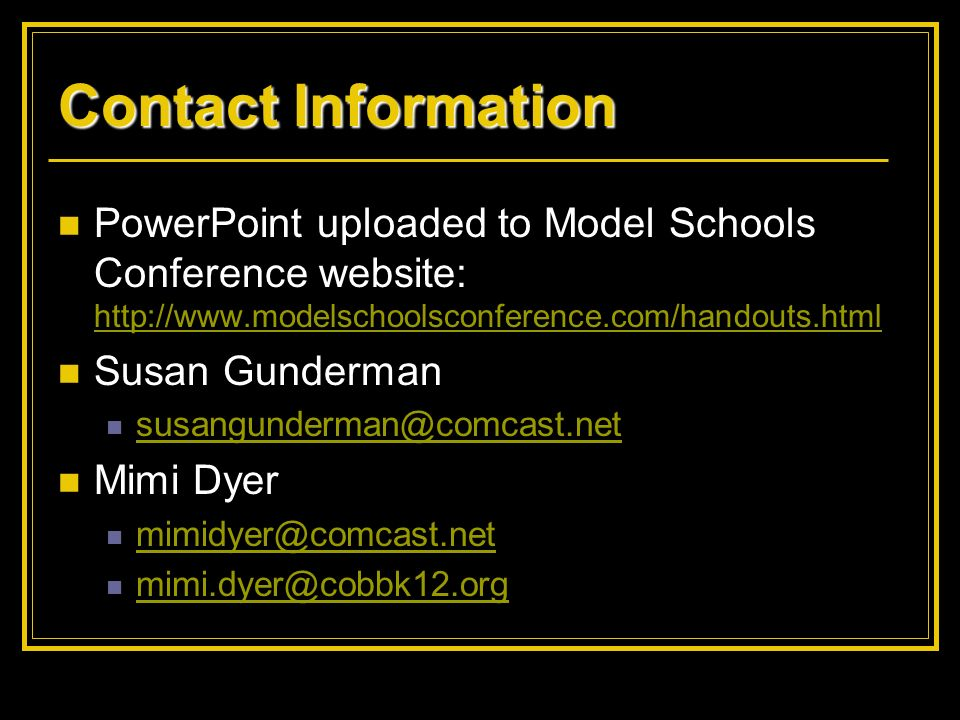 Contact Information PowerPoint uploaded to Model Schools Conference website: http://www.modelschoolsconference.com/handouts.html.