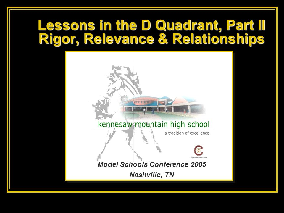 Lessons in the D Quadrant, Part II Rigor, Relevance & Relationships