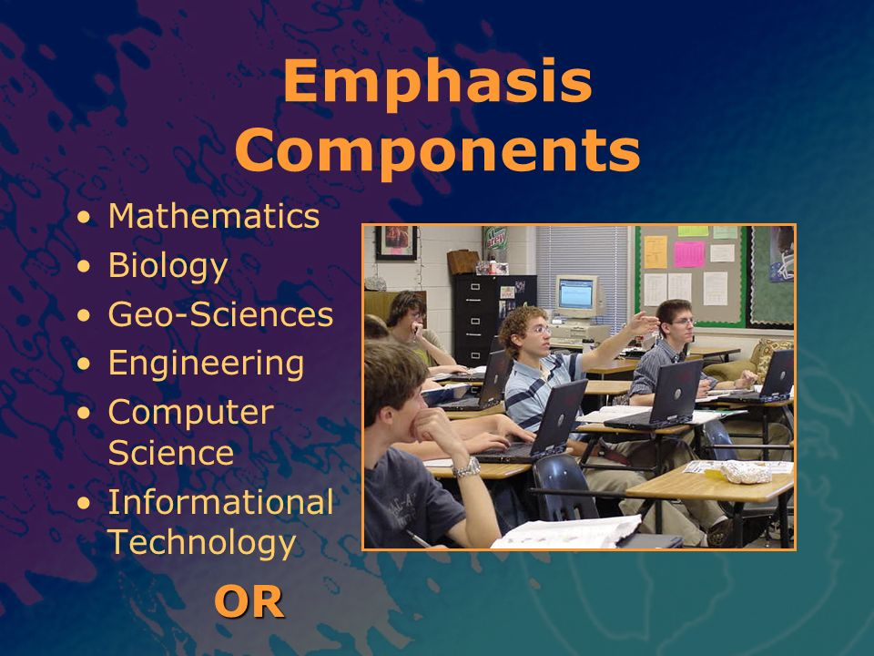Emphasis Components OR Mathematics Biology Geo-Sciences Engineering