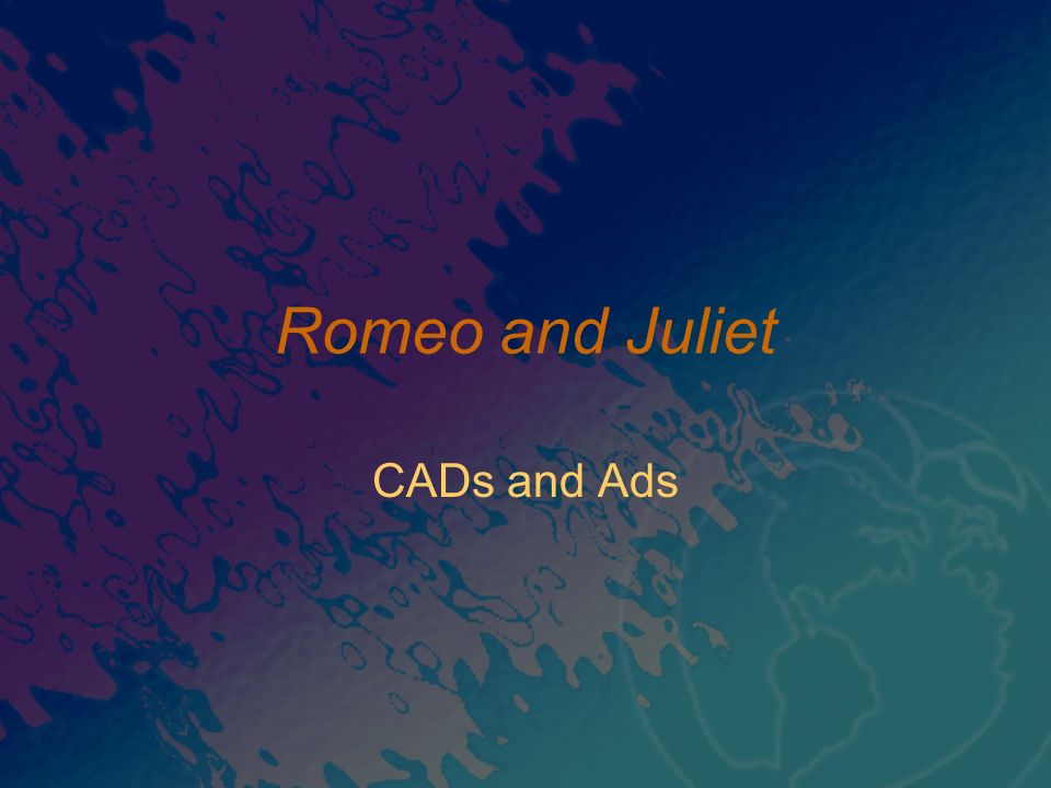 Romeo and Juliet CADs and Ads
