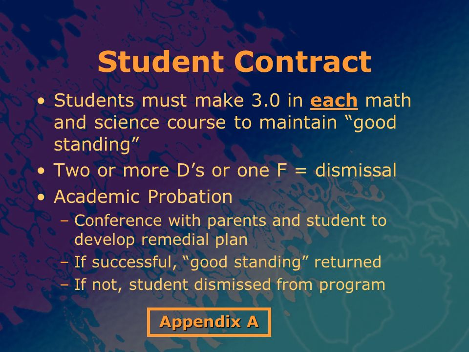 Student Contract Students must make 3.0 in each math and science course to maintain good standing
