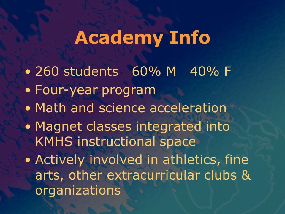 Academy Info 260 students 60% M 40% F Four-year program
