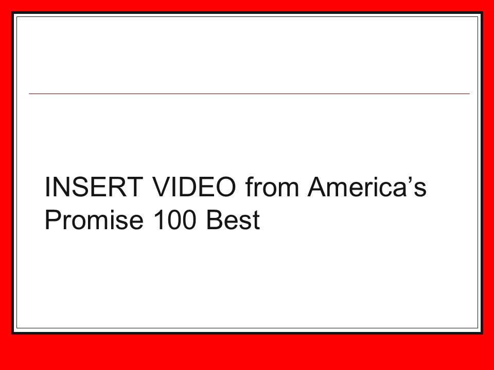 INSERT VIDEO from America's Promise 100 Best