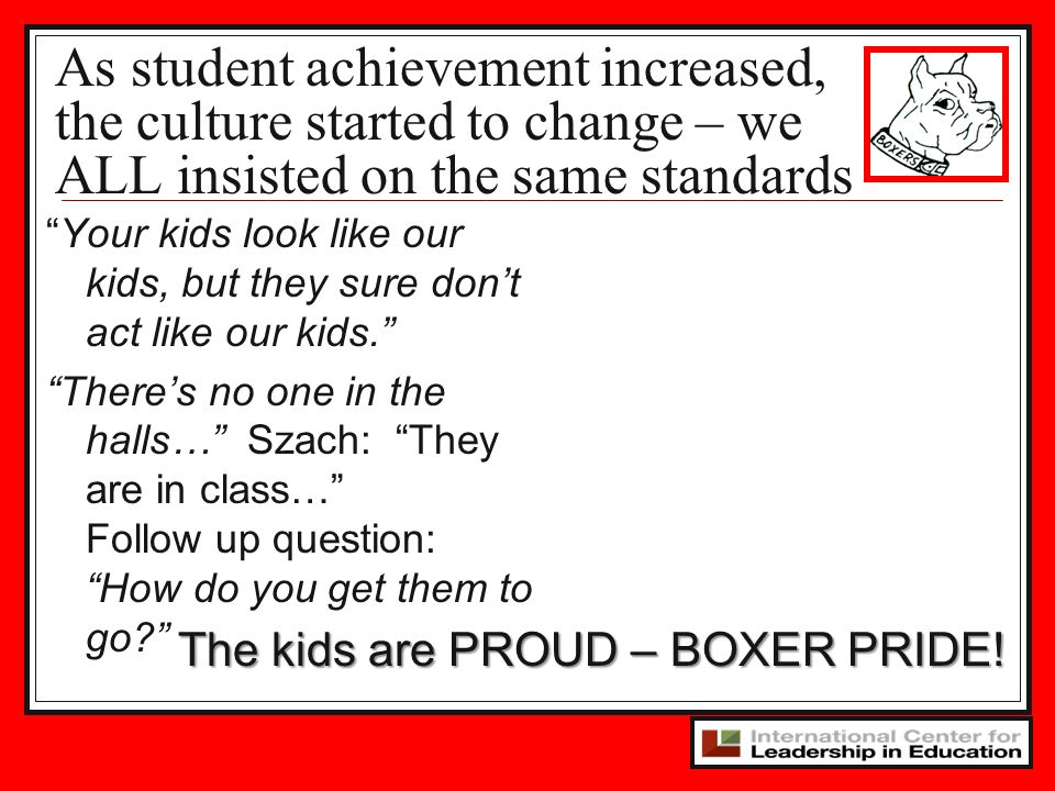 As student achievement increased, the culture started to change – we ALL insisted on the same standards