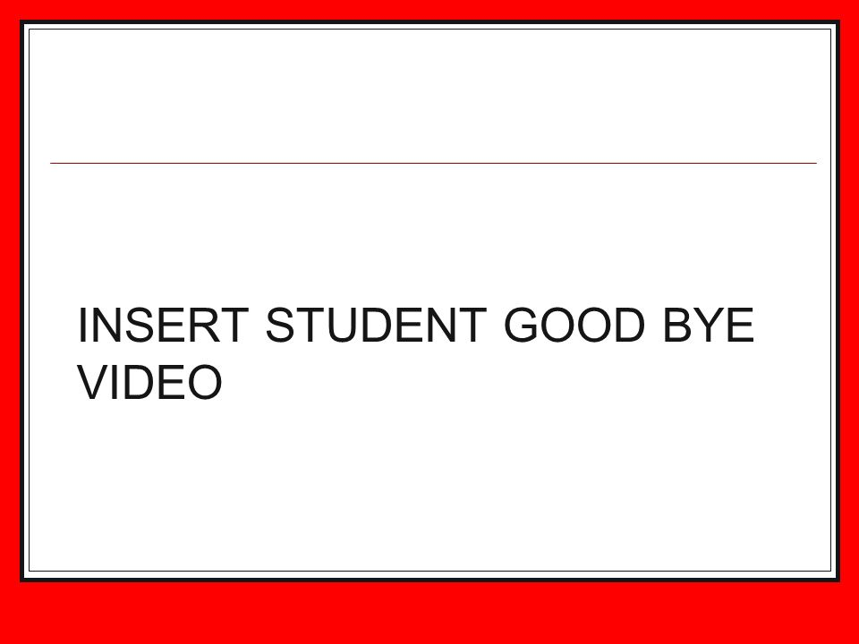 INSERT STUDENT GOOD BYE VIDEO