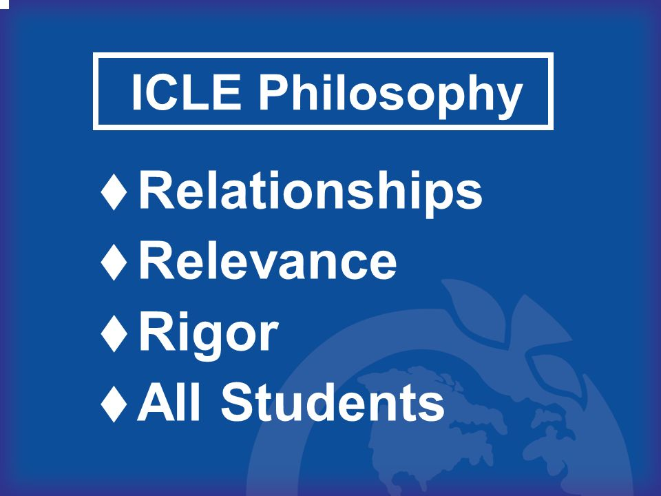 ICLE Philosophy Relationships Relevance Rigor All Students