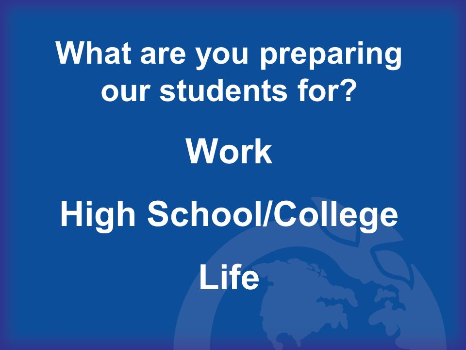 What are you preparing our students for