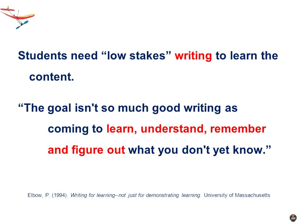 Students need low stakes writing to learn the content.