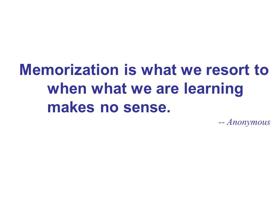Memorization is what we resort to when what we are learning