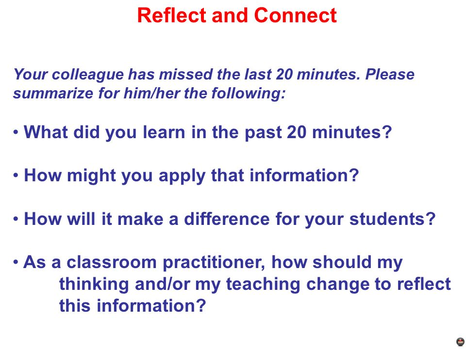 Reflect and Connect What did you learn in the past 20 minutes