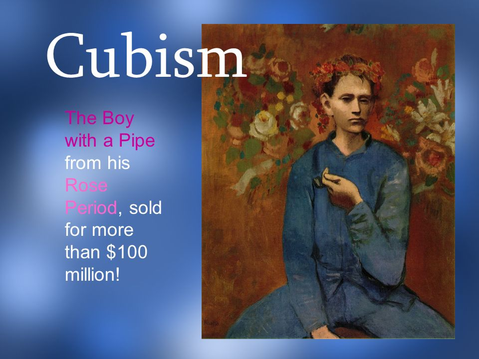 Cubism The Boy with a Pipe from his Rose Period, sold for more than $100 million!