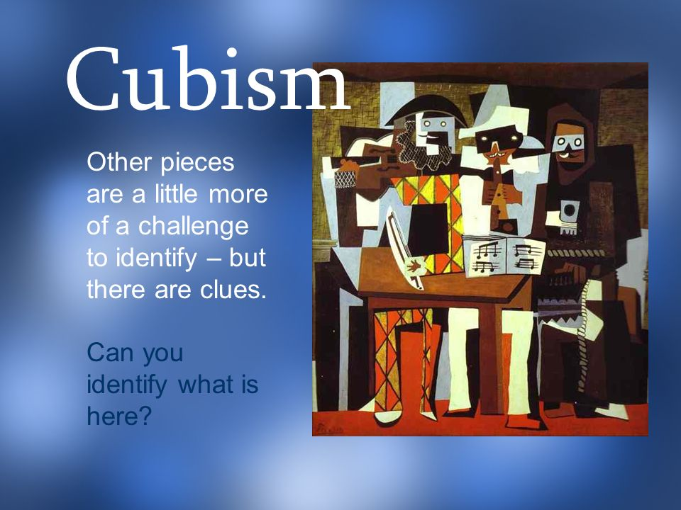 Cubism Other pieces are a little more of a challenge to identify – but there are clues.