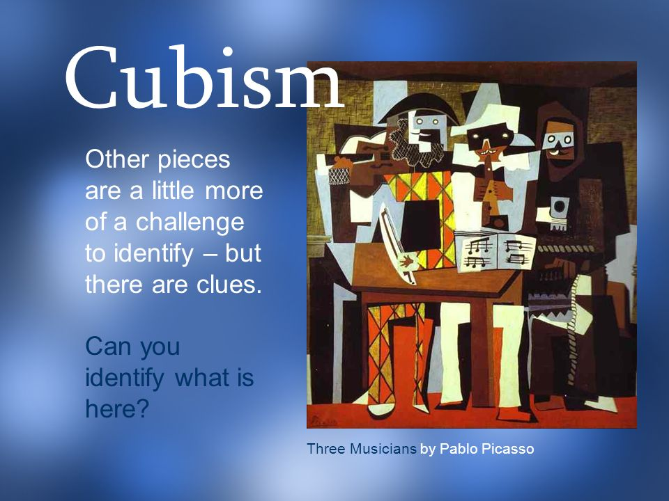 Cubism Other pieces are a little more of a challenge to identify – but there are clues. Can you identify what is here