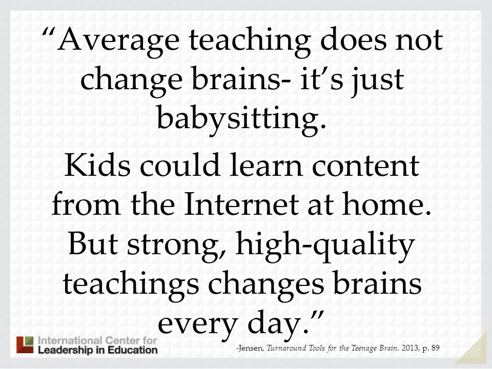 Average teaching does not change brains- it's just babysitting