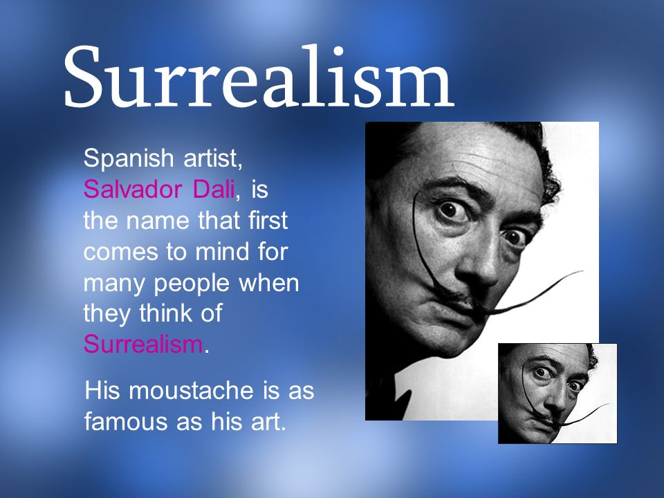 Surrealism Spanish artist, Salvador Dali, is the name that first comes to mind for many people when they think of Surrealism.