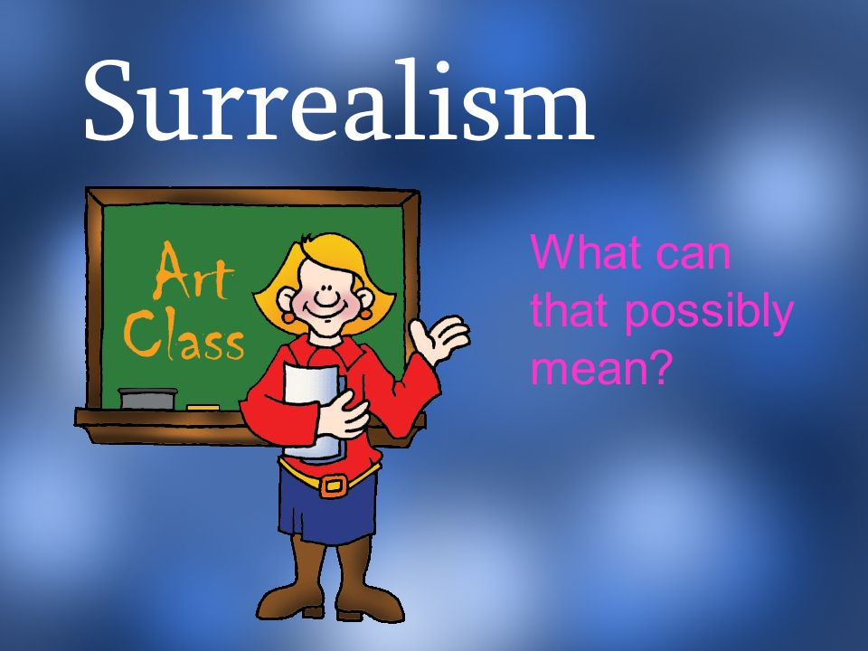Surrealism What can that possibly mean