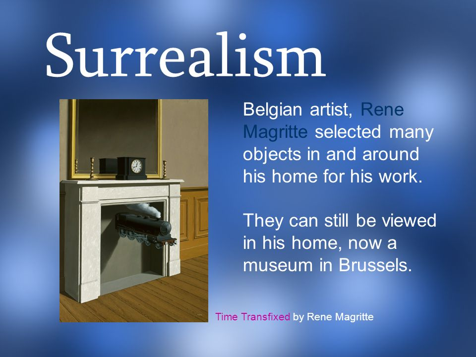 Surrealism Belgian artist, Rene Magritte selected many objects in and around his home for his work.
