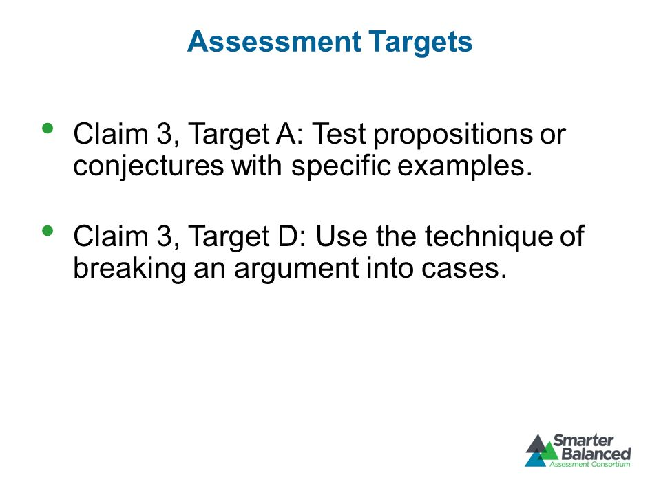 Assessment Targets Claim 3, Target A: Test propositions or conjectures with specific examples.