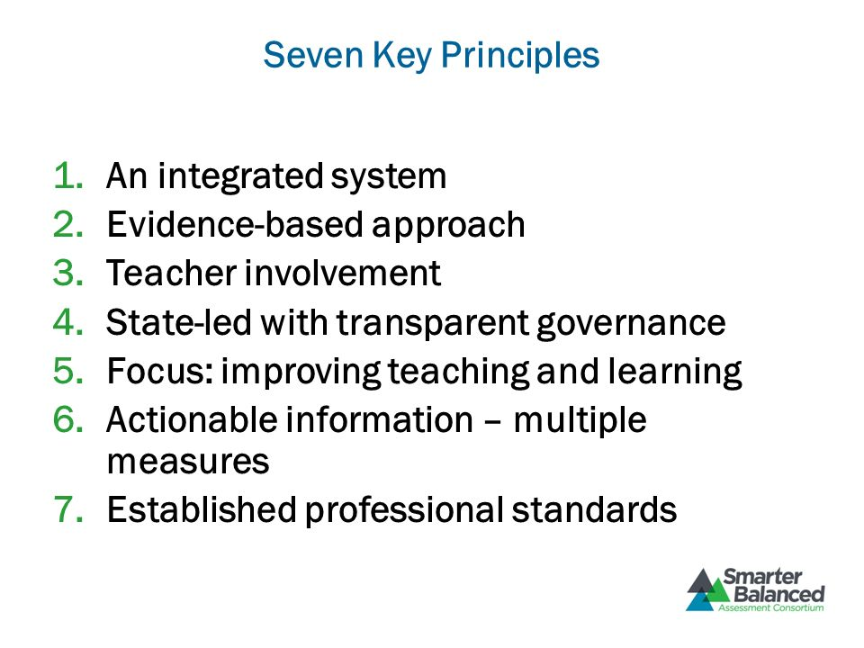 Seven Key Principles An integrated system. Evidence-based approach. Teacher involvement. State-led with transparent governance.