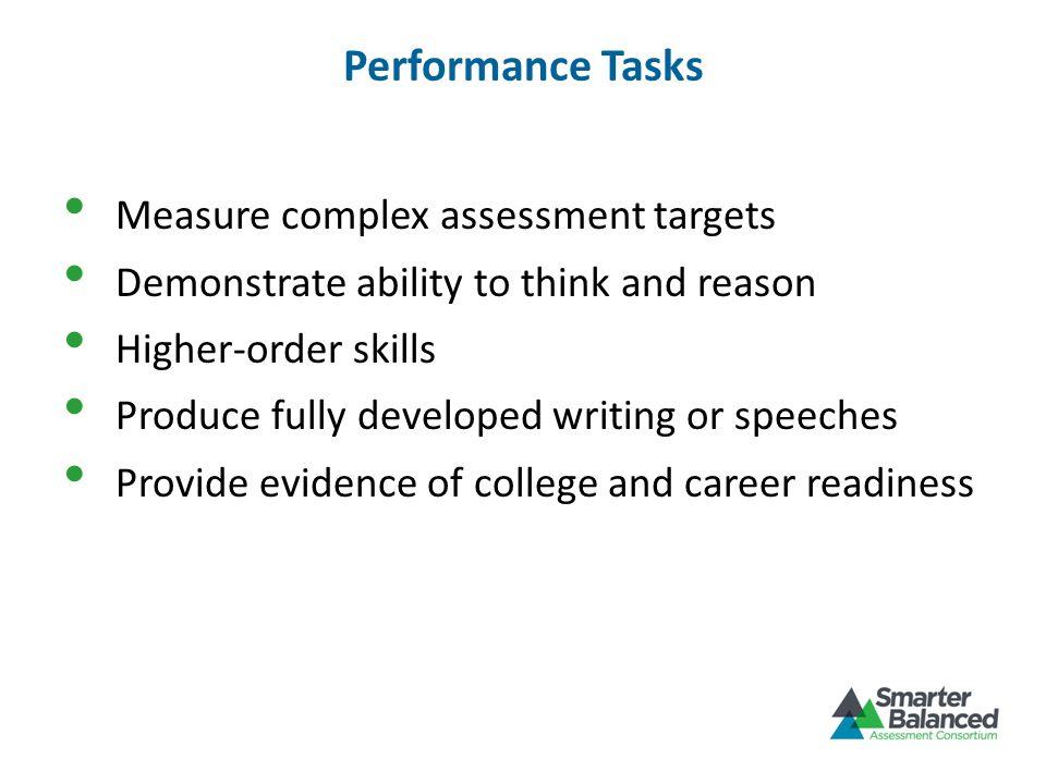 Performance Tasks Measure complex assessment targets