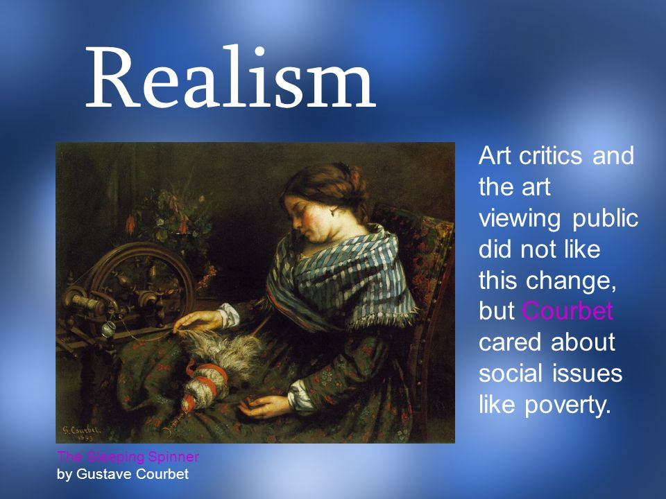 Realism However, Gustave Courbet is credited with leading the Realism Movement in 19th century France, as well as coining the name.