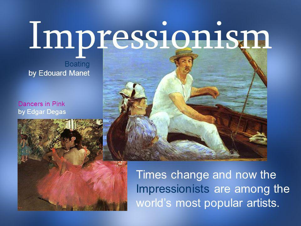 Impressionism Boating. by Edouard Manet. Dancers in Pink. by Edgar Degas.
