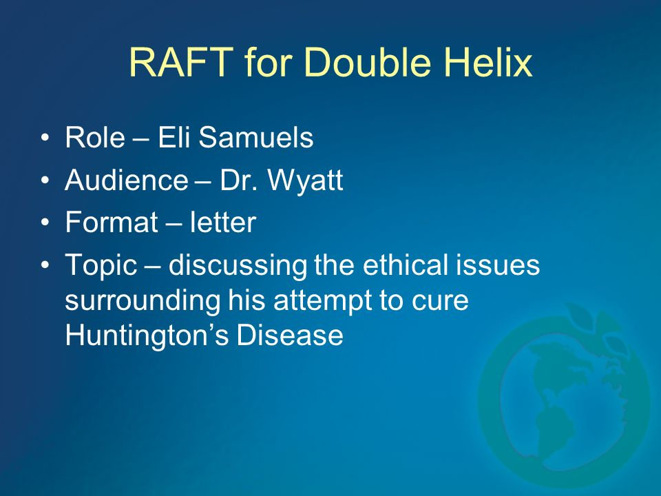 RAFT for Double Helix Role – Eli Samuels Audience – Dr. Wyatt