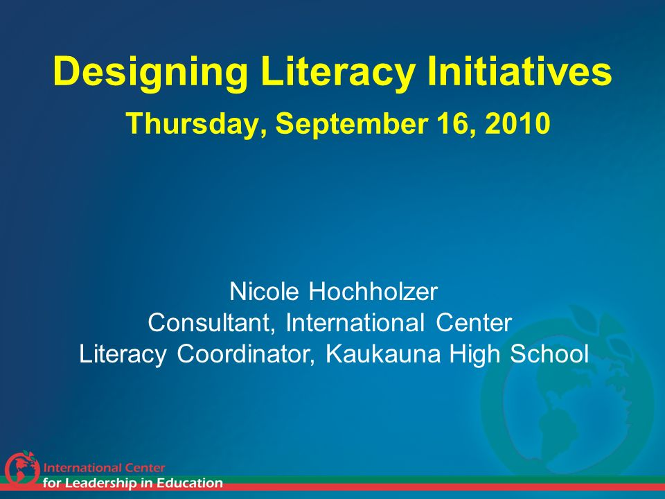 Designing Literacy Initiatives Thursday, September 16, 2010