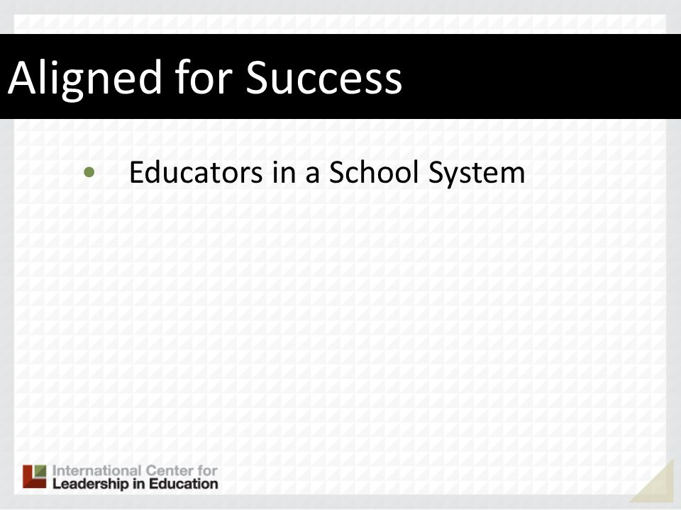 Aligned for Success Educators in a School System